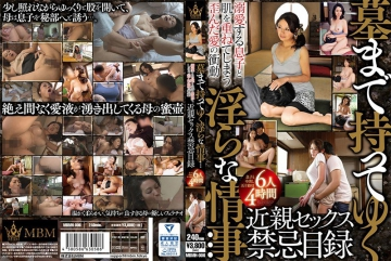 MBMH-006 Indecent Love Affair To Bring To The Grave … Irritated Love Impulse That Will Overlap The Skin With The Beloved Son Close Relatives Sex Contraindication List Son And Cum 50 Years Mother 6 People 4 Hours